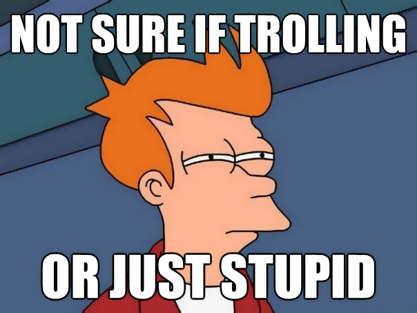 fry meme - trolling or stupid